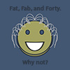 Fat, Fab, and Forty